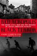 Red Acropolis Black Terror The Greek Civil War & the Origins of the Soviet American Rivalry1943 1949