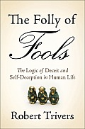 The Folly of Fools: The Logic of Deceit and Self-Deception in Human Life