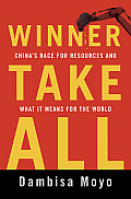 Winner Take All: China's Race for Resources and What It Means for the World Cover