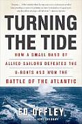 Turning the Tide: How a Small Band of Allied Sailors Defeated the U-Boats and Won the Battle of the Atlantic Cover