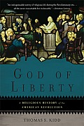 God of Liberty A Religious History of the American Revolution
