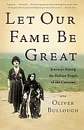Let Our Fame Be Great: Journeys Among the Defiant People of the Caucasus