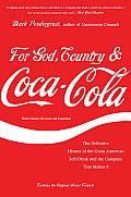 For God Country & Coca Cola The Definitive History of the Great American Soft Drink & the Company That Makes It