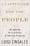 Capitalism for the People Recapturing the Lost Genius of American Prosperity