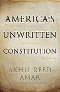 Americas Unwritten Constitution The Precedents & Principles We Live By