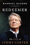 Redeemer The Life of Jimmy Carter