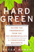 Hard Green: Saving the Environment from the Environmentalists a Conservative Manifesto Cover