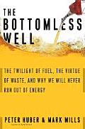 The Bottomless Well: The Twilight of Fuel, the Virtue of Waste, and Why We Will Never Run Out of Oil