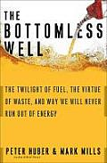 Bottomless Well The Twilgiht of Fuel the Virtue of Waste & Why We Will Never Run Out of Energy