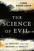 Science of Evil On Empathy & the Origins of Cruelty