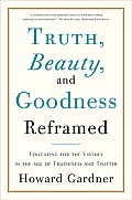 Truth Beauty & Goodness Reframed Educating for the Virtues in the Age of Truthiness & Twitter