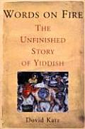 Words On Fire Unfinished Story Of Yiddis
