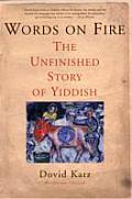Words on Fire: Unfin. Story of Yiddish (04 Edition)