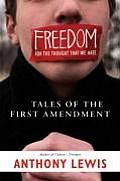 Freedom for the Thought That We Hate A Biography of the First Amendment