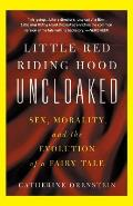 Little Red Riding Hood Uncloaked: Sex, Morality, and the Evolution of a Fairy Tale Cover