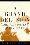 Grand Delusion Americas Descent into Vietnam