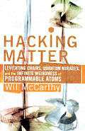Hacking Matter: Levitating Chairs, Quantum Mirages, & The Infinite Weirdness Of Programmable Atoms by Wil McCarthy