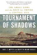 Tournament of Shadows The Great Game & the Race for Empire in Central Asia