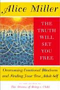 Truth Will Set You Free : Overcoming Emotional Blindness and Finding Your True Adult Self (01 Edition)