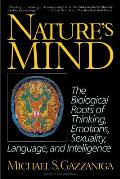 Natures Mind Biological Roots of Thinking Emotions Sexuality Language & Intelligence