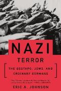 Nazi Terror=: The Gestapo, Jews, and Ordinary Germans