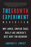 The Growth Experiment Revisited: Why Lower, Simpler Taxes Really Are America's Best Hope for Recovery