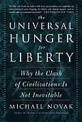 Universal Hunger for Liberty Why the Clash of Civilizations Is Not Inevitable