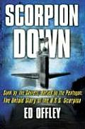 Scorpion Down Sunk by the Soviets Buried by the Pentagon The Untold Story Ofthe USS Scorpion