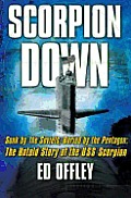 Scorpion Down Sunk by the Soviets Buried by the Pentagon The Untold Story of the USS Scorpion