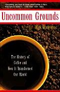 Uncommon Grounds: The History of Coffee and How It Transformed Our World Cover