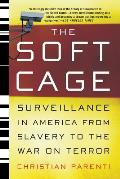 Soft Cage Surveillance in America from Slavery to the War on Terror