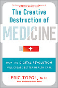 Creative Destruction of Medicine: (13 Edition)