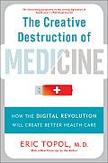 Creative Destruction of Medicine How the Digital Revolution Will Create Better Health Care