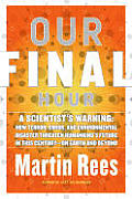 Our Final Hour: A Scientist's Warning: How Terror, Error, and Environmental Disaster Threaten Humankind's Future in This Century on Ea Cover