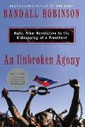 Unbroken Agony: Haiti, From Revolution To the Kidnapping of a President (07 Edition)