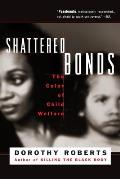 Shattered Bonds: The Color of Child Welfare Cover