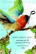 Why Birds Sing: A Journey's Into the Mystery of Birdsong