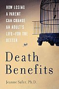 Death Benefits How Losing a Parent Can Change an Adults Life For the Better