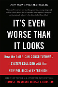 Its Even Worse Than It Looks How the American Constitutional System Collided with the New Politics of Extremism