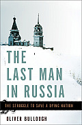 Last Man in Russia The Struggle to Save a Dying Nation