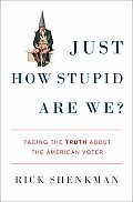 Just How Stupid Are We Facing the Truth about the American Voter