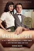 Masters of Sex The Life & Times of William Masters & Virginia Johnson the Couple Who Taught America How to Love