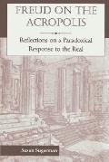 Freud on the Acropolis Reflections on a Paradoxical Response to the Real