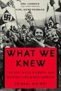 What We Knew Terror Mass Murder & Everyday Life in Nazi Germany An Oral History