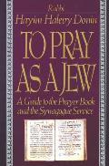 To Pray As a Jew : a Guide To the Prayer Book and the Synagogue Service (80 Edition)