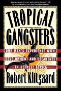 Tropical Gangsters One Mans Experience with Development & Decadence in Deepest Africa