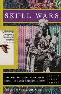 Skull Wars : Kennewick Man, Archaeology, and the Battle for Native American Identity (00 Edition)