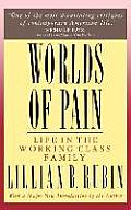 Worlds of Pain Life in the Working Class Family