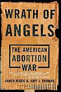 Wrath of Angels: The American Abortion War Cover