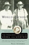 World Without Time The Forgotten Legacy of Godel & Einstein